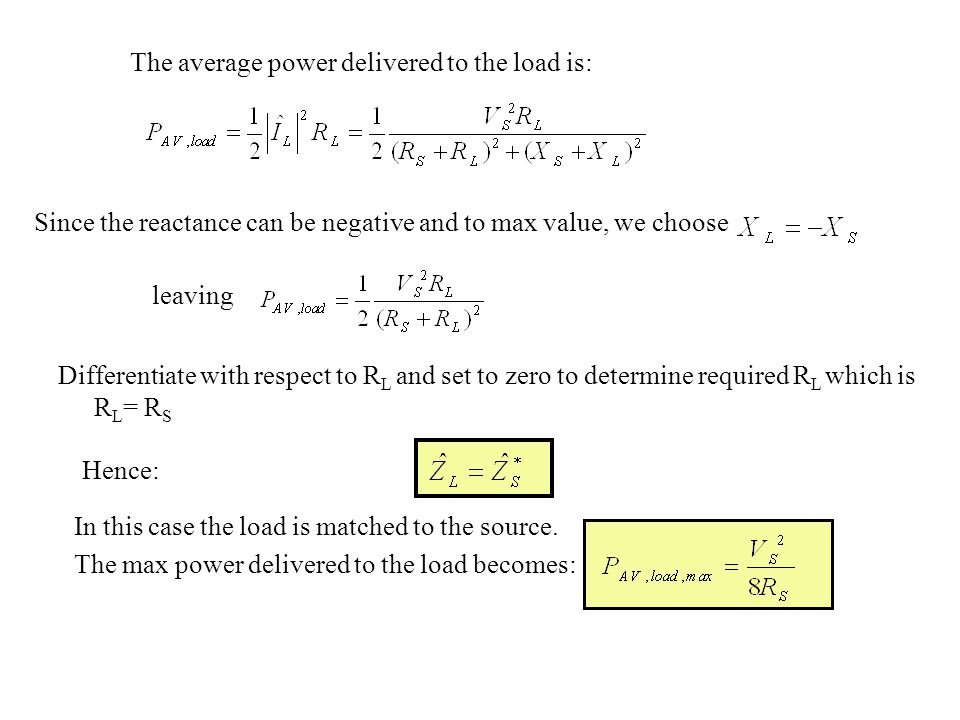 The average power delivered to the load is: Since the reactance can be negative and to max value, we choose leaving Hence: In this case the load is ma