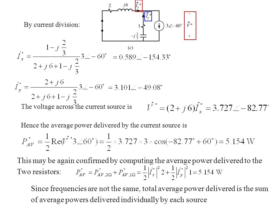 By current division: The voltage across the current source is Hence the average power delivered by the current source is This may be again confirmed b