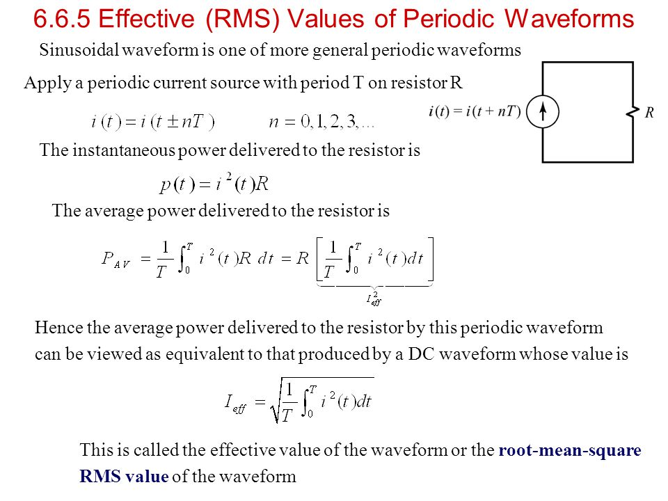 6.6.5 Effective (RMS) Values of Periodic Waveforms Sinusoidal waveform is one of more general periodic waveforms Apply a periodic current source with
