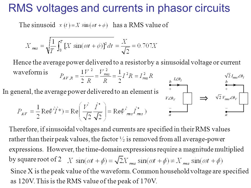 RMS voltages and currents in phasor circuits The sinusoidhas a RMS value of Hence the average power delivered to a resistor by a sinusoidal voltage or
