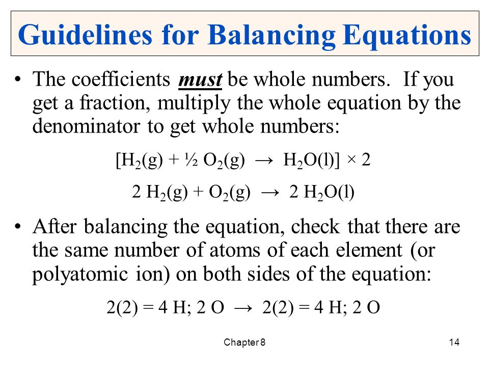 Chapter 814 Guidelines for Balancing Equations The coefficients must be whole numbers. If you get a fraction, multiply the whole equation by the denom
