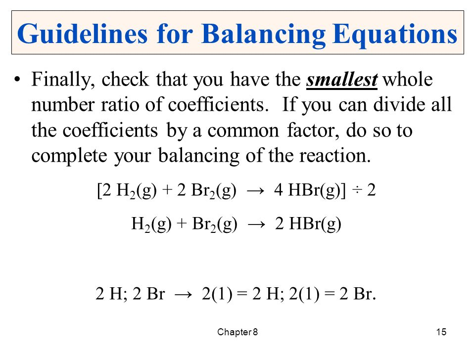 Balancing a Chemical Equation Balance the following chemical equation : __Al 2 (SO 4 ) 3 (aq) + __Ba(NO 3 ) 2 (aq) __Al(NO 3 ) 3 (aq) + __BaSO 4 (s) There is one SO 4 on the right and three on the left.