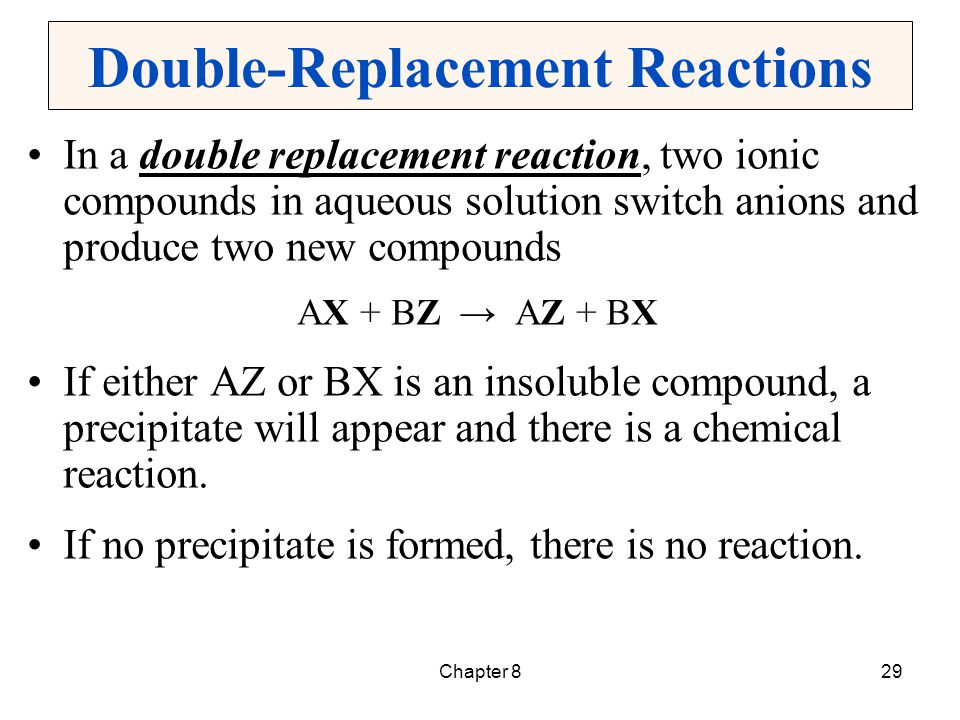 Chapter 829 Double-Replacement Reactions In a double replacement reaction, two ionic compounds in aqueous solution switch anions and produce two new c