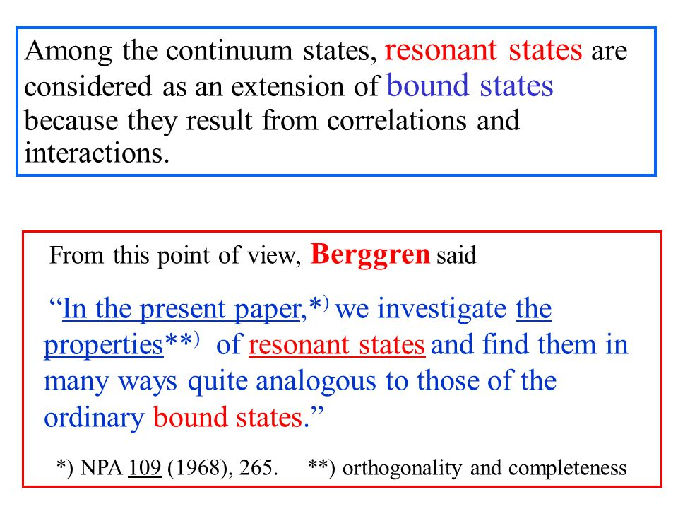 Among the continuum states, resonant states are considered as an extension of bound states because they result from correlations and interactions.