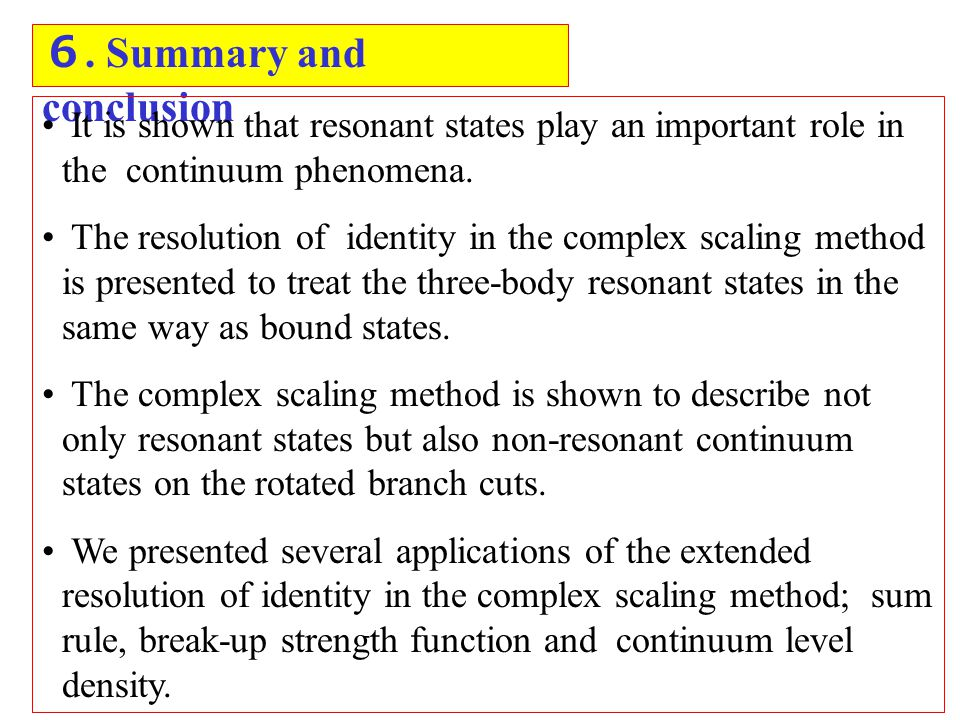 Summary and conclusion It is shown that resonant states play an important role in the continuum phenomena.