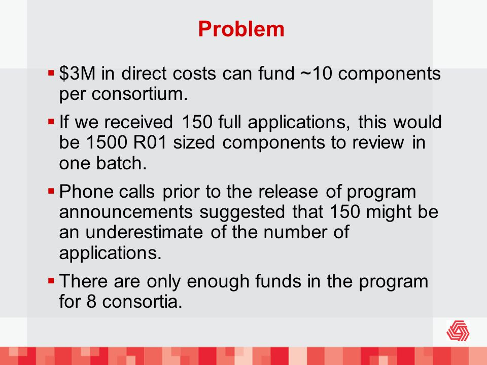 Problem $3M in direct costs can fund ~10 components per consortium.