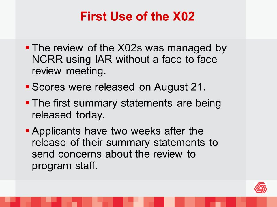First Use of the X02 The review of the X02s was managed by NCRR using IAR without a face to face review meeting.
