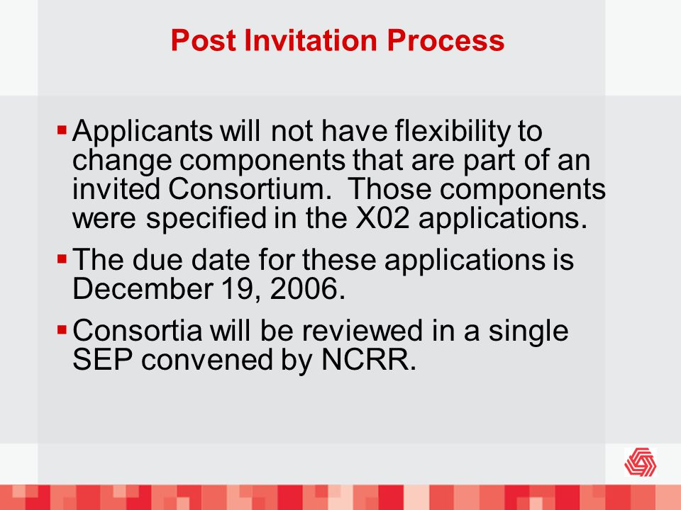 Post Invitation Process Applicants will not have flexibility to change components that are part of an invited Consortium.