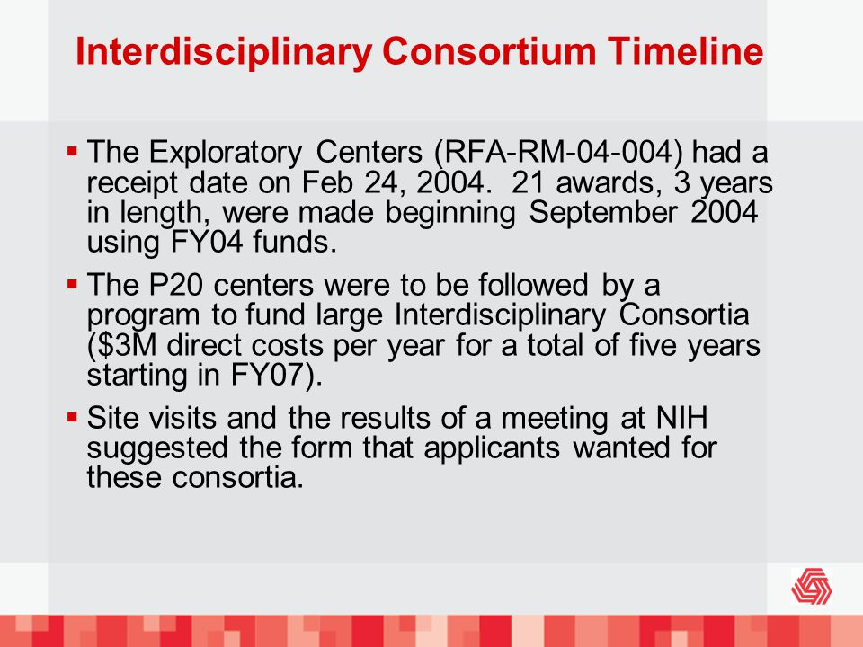 Interdisciplinary Consortium Timeline The Exploratory Centers (RFA-RM-04-004) had a receipt date on Feb 24, 2004.