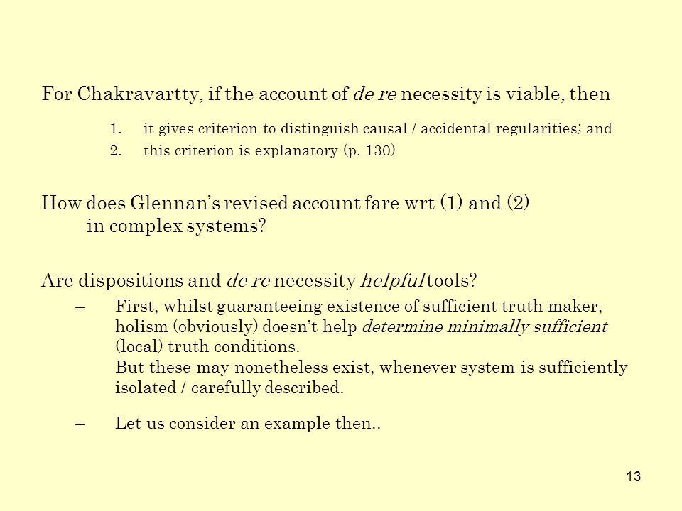 13 For Chakravartty, if the account of de re necessity is viable, then 1.it gives criterion to distinguish causal / accidental regularities; and 2.thi