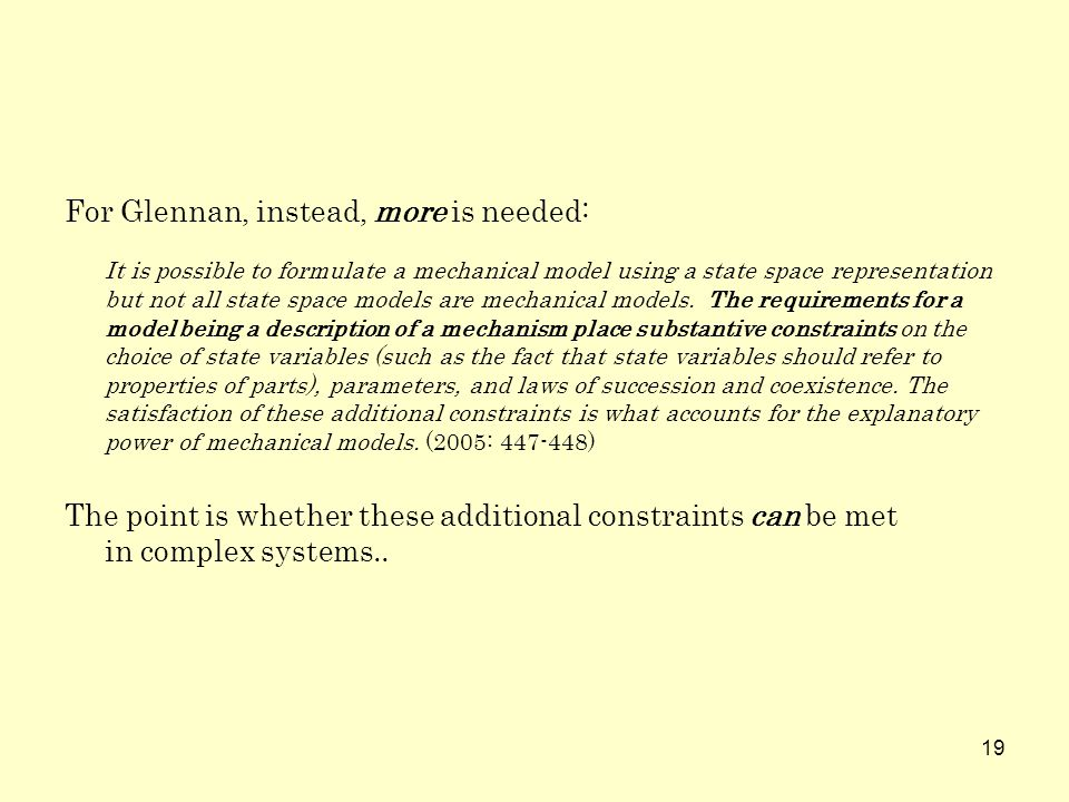 19 For Glennan, instead, more is needed: It is possible to formulate a mechanical model using a state space representation but not all state space mod