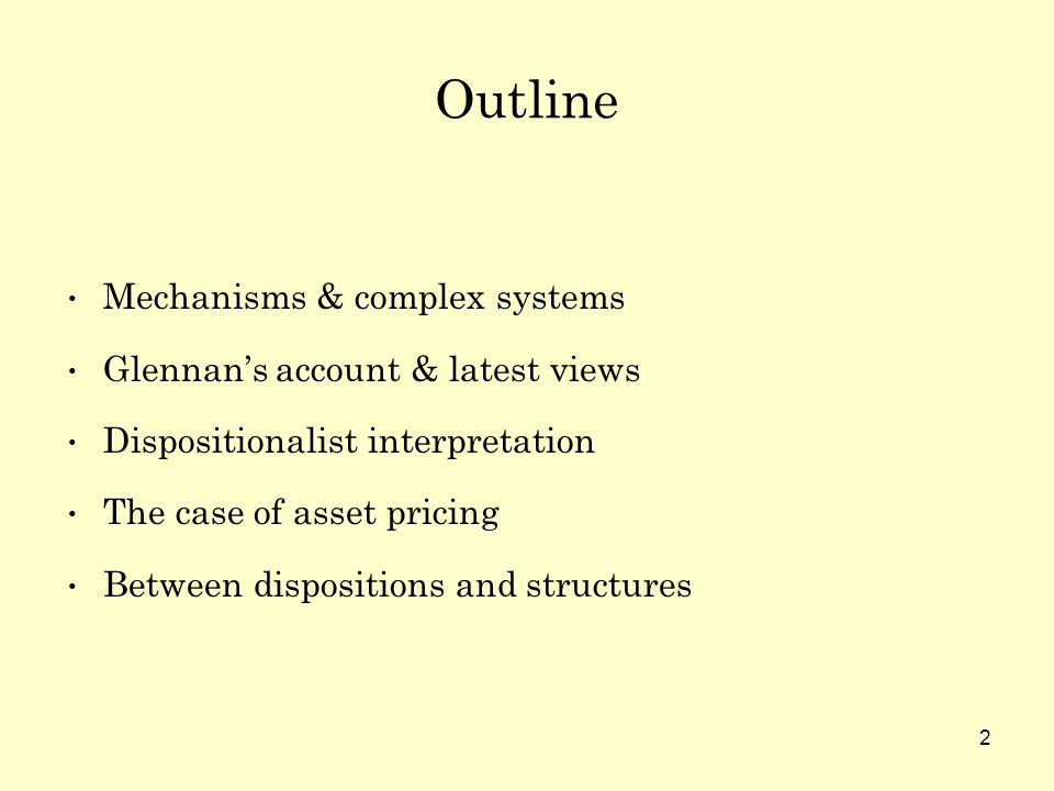 2 Outline Mechanisms & complex systems Glennans account & latest views Dispositionalist interpretation The case of asset pricing Between dispositions