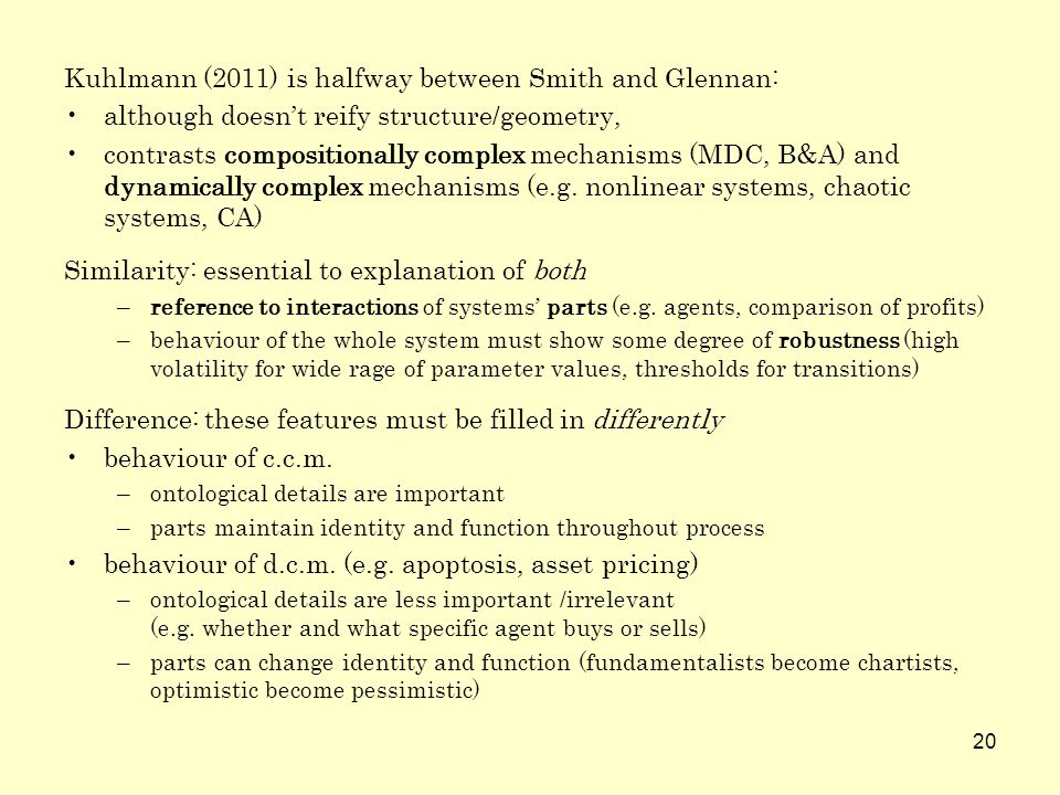 20 Kuhlmann (2011) is halfway between Smith and Glennan: although doesnt reify structure/geometry, contrasts compositionally complex mechanisms (MDC,