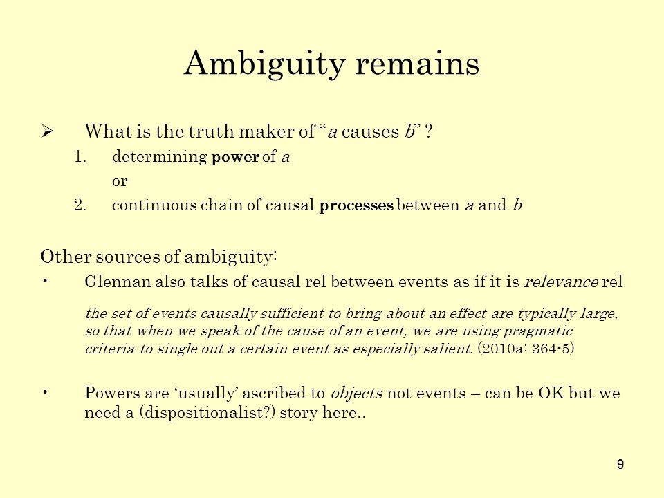 9 Ambiguity remains What is the truth maker of a causes b .