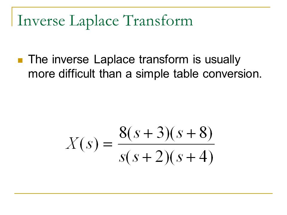 Inverse Laplace Transform The inverse Laplace transform is usually more difficult than a simple table conversion.