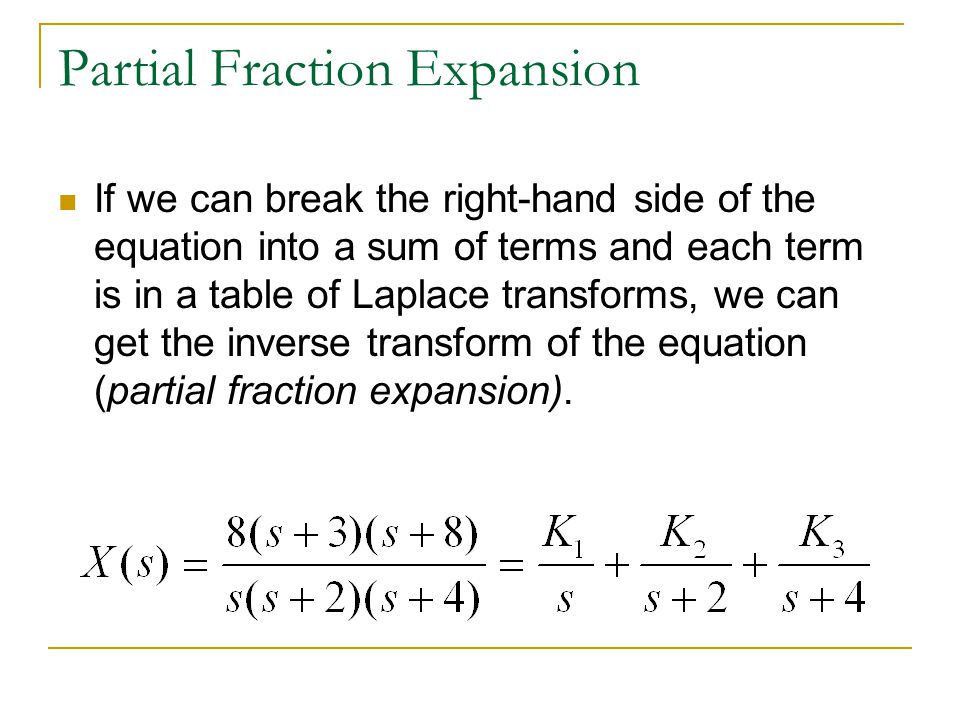 Partial Fraction Expansion If we can break the right-hand side of the equation into a sum of terms and each term is in a table of Laplace transforms,
