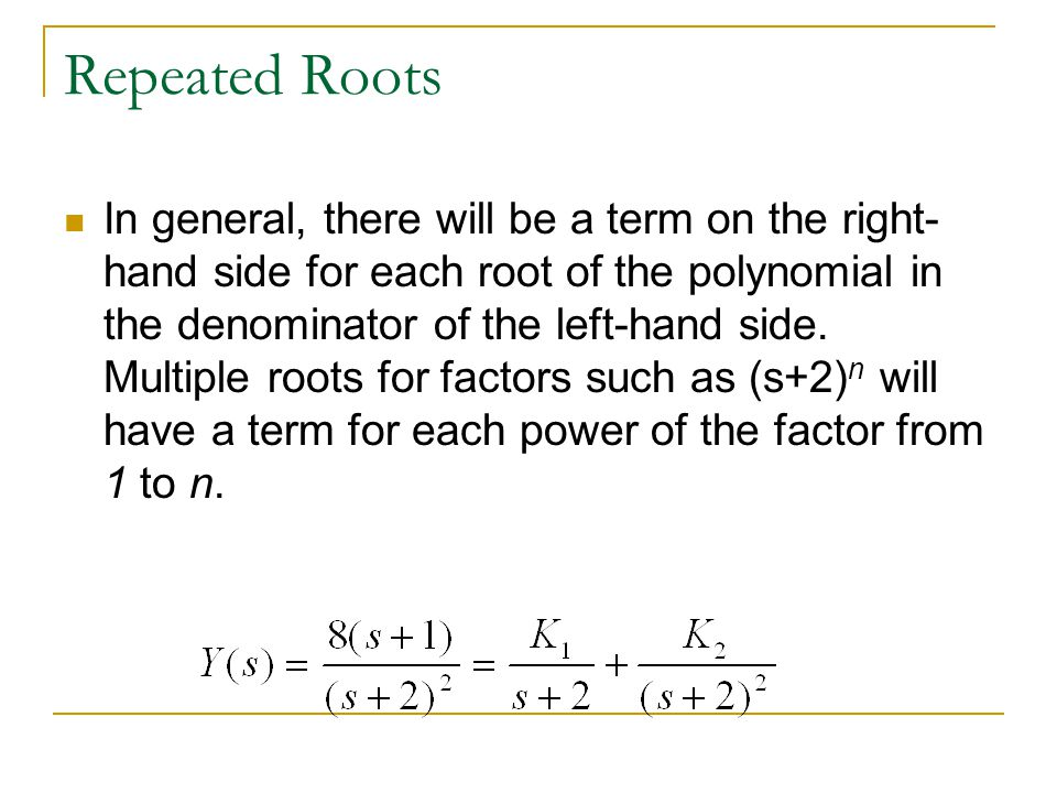 Repeated Roots In general, there will be a term on the right- hand side for each root of the polynomial in the denominator of the left-hand side. Mult