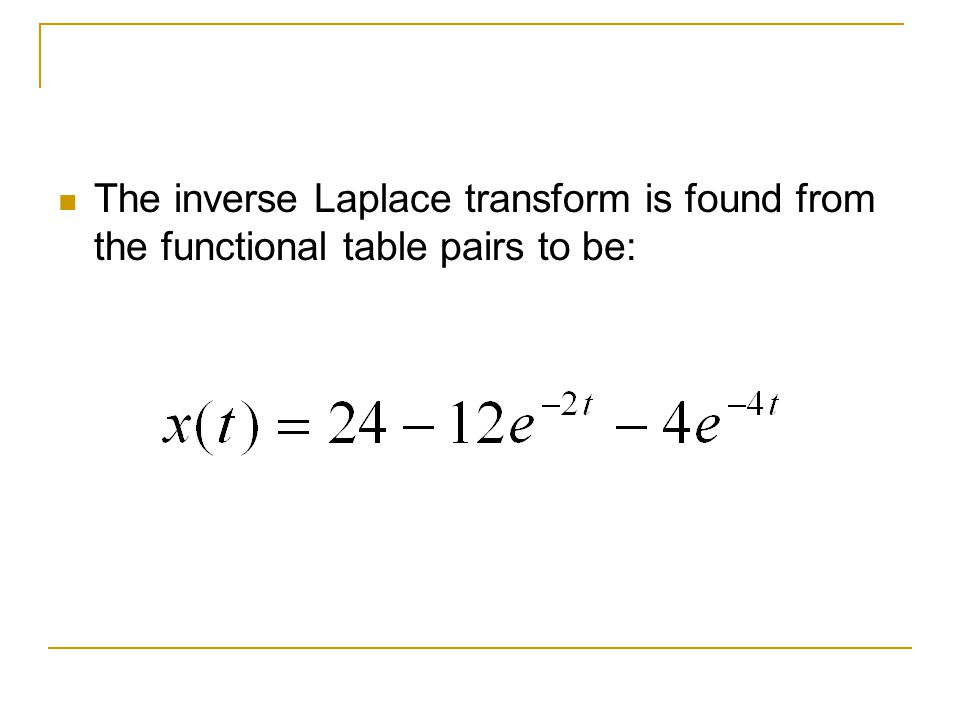 The inverse Laplace transform is found from the functional table pairs to be: