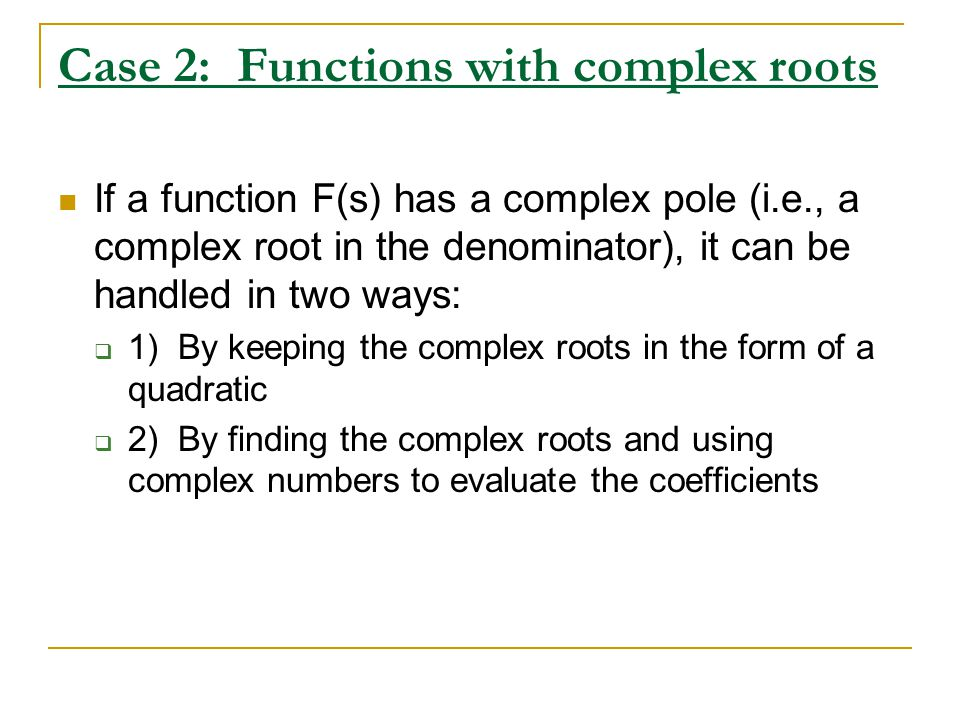 Case 2: Functions with complex roots If a function F(s) has a complex pole (i.e., a complex root in the denominator), it can be handled in two ways: 1
