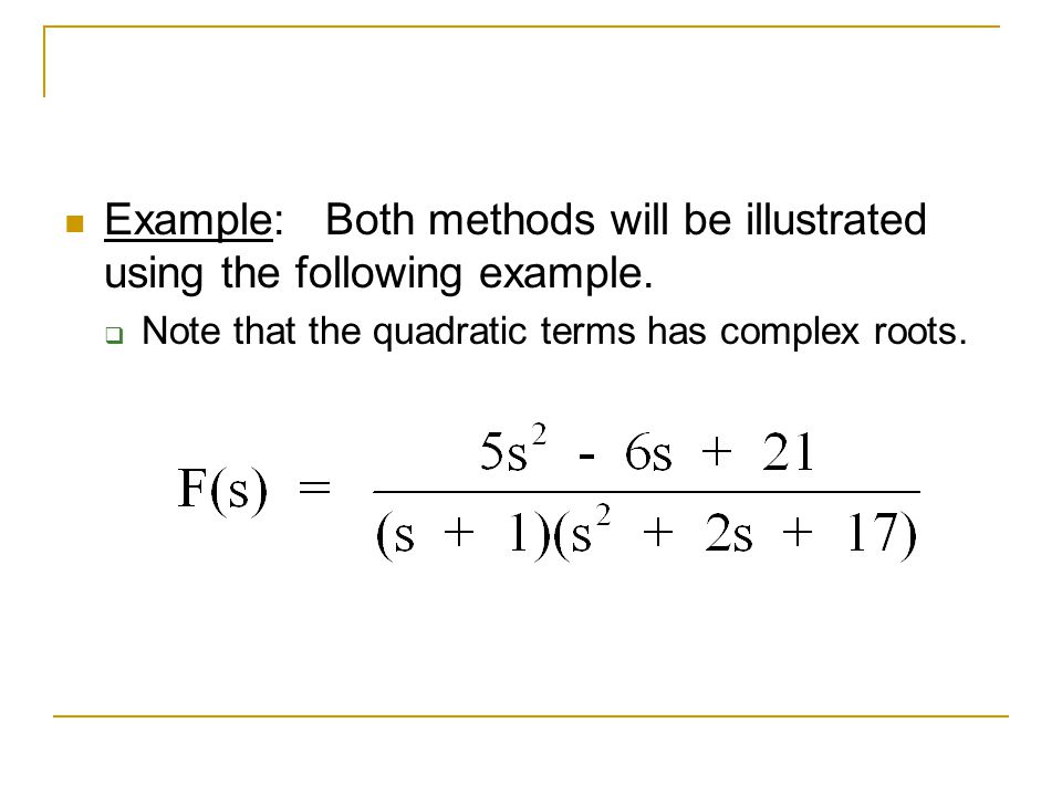 Example: Both methods will be illustrated using the following example. Note that the quadratic terms has complex roots.