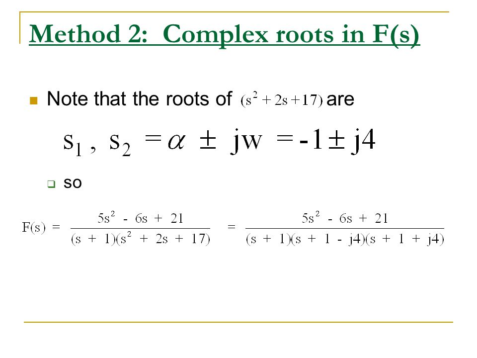 Method 2: Complex roots in F(s) Note that the roots of are so