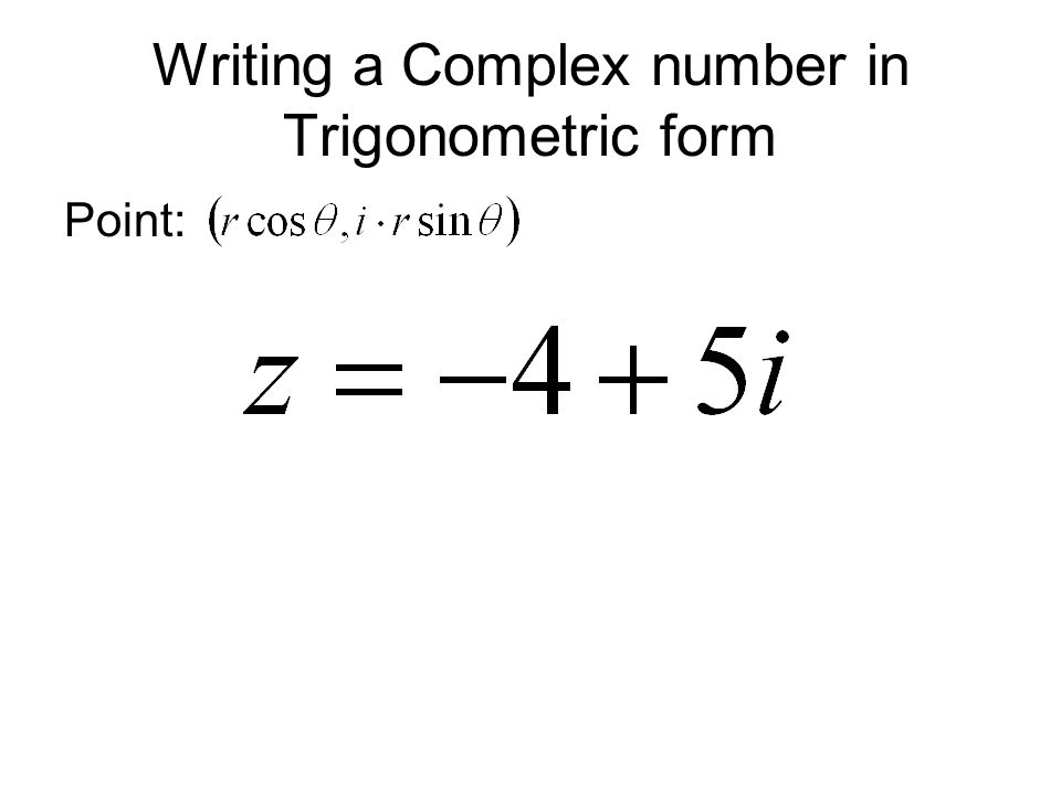 Writing a Complex number in Trigonometric form Point: