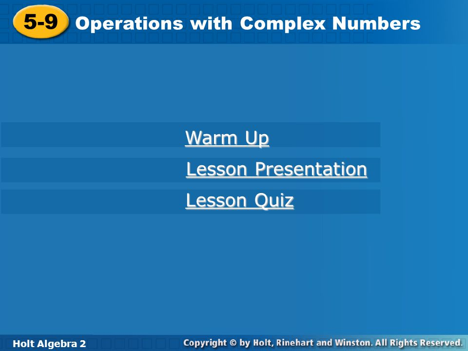 Holt Algebra 2 5-9 Operations with Complex Numbers 5-9 Operations with Complex Numbers Holt Algebra 2 Warm Up Warm Up Lesson Presentation Lesson Prese