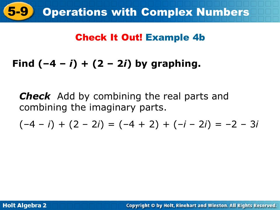 Holt Algebra 2 5-9 Operations with Complex Numbers You can multiply complex numbers by using the Distributive Property and treating the imaginary parts as like terms.