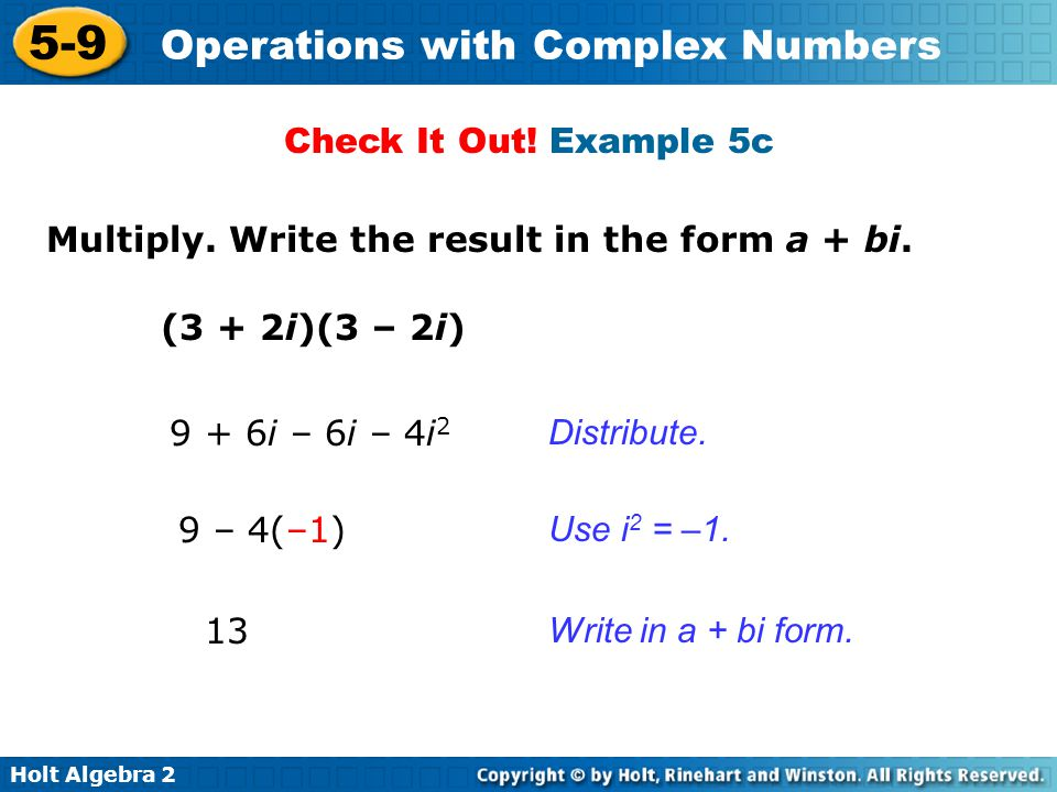 Holt Algebra 2 5-9 Operations with Complex Numbers The imaginary unit i can be raised to higher powers as shown below.