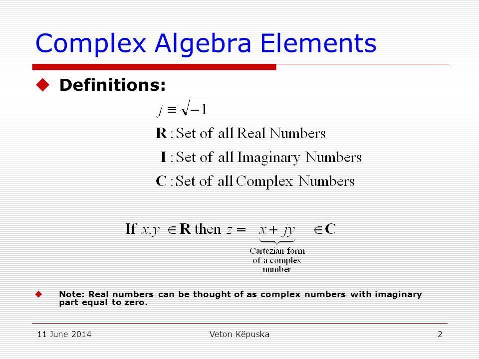 11 June 2014Veton Këpuska3 Complex Algebra Elements