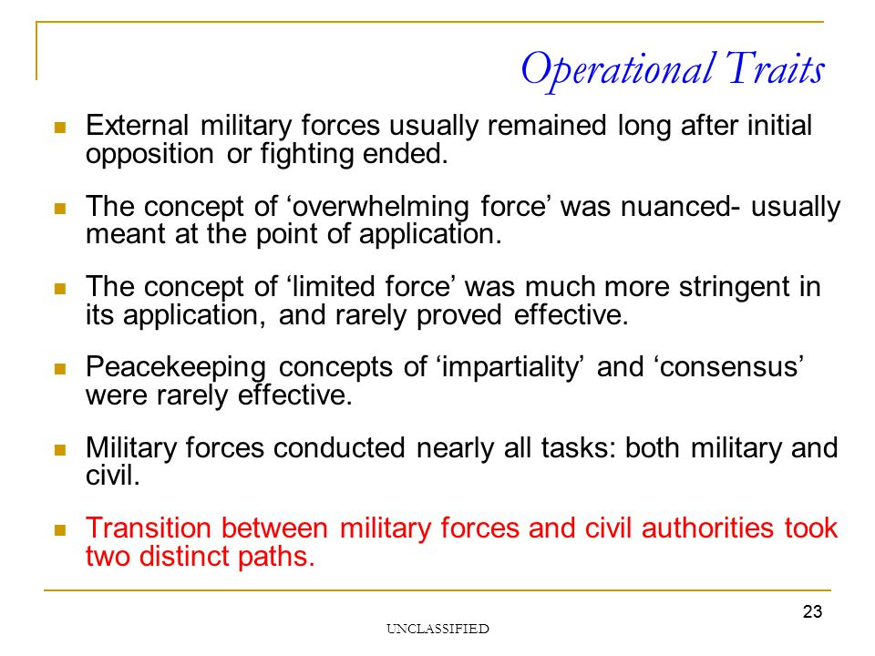 UNCLASSIFIED 23 Operational Traits External military forces usually remained long after initial opposition or fighting ended. The concept of overwhelm