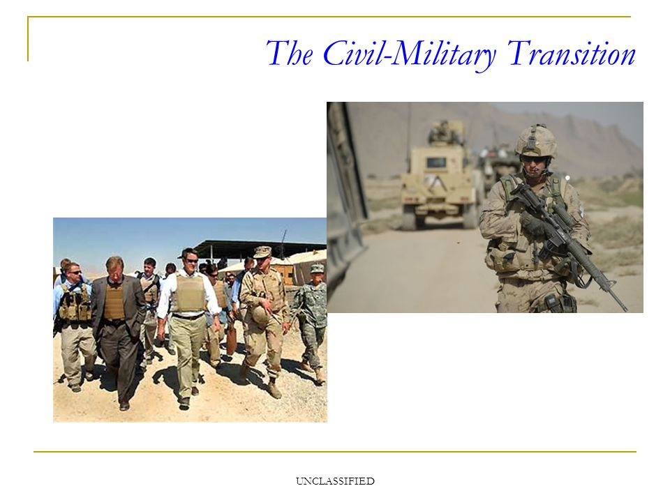 UNCLASSIFIED The Civil-Military Transition