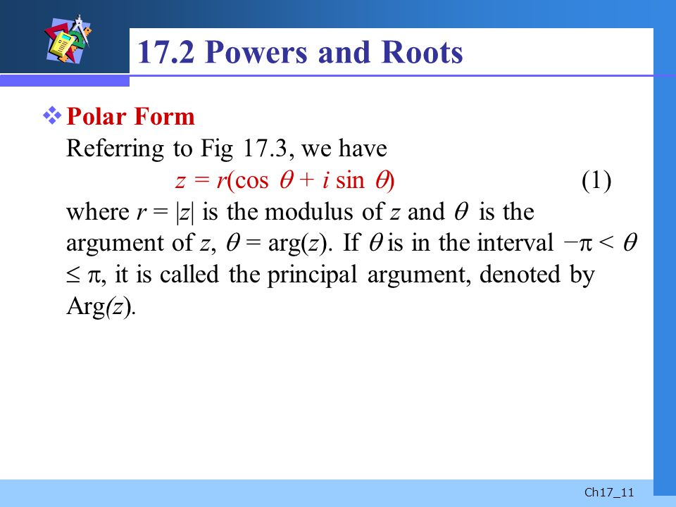 Ch17_11 17.2 Powers and Roots Polar Form Referring to Fig 17.3, we have z = r(cos + i sin ) (1) where r = |z| is the modulus of z and is the argument