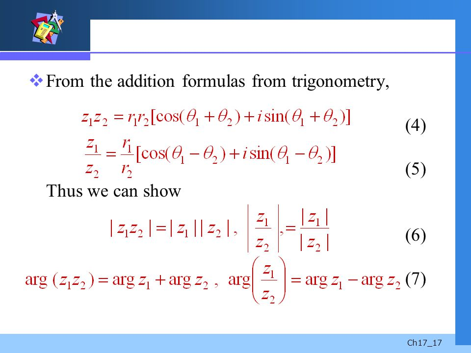 Ch17_17 From the addition formulas from trigonometry, (4) (5) Thus we can show (6) (7)