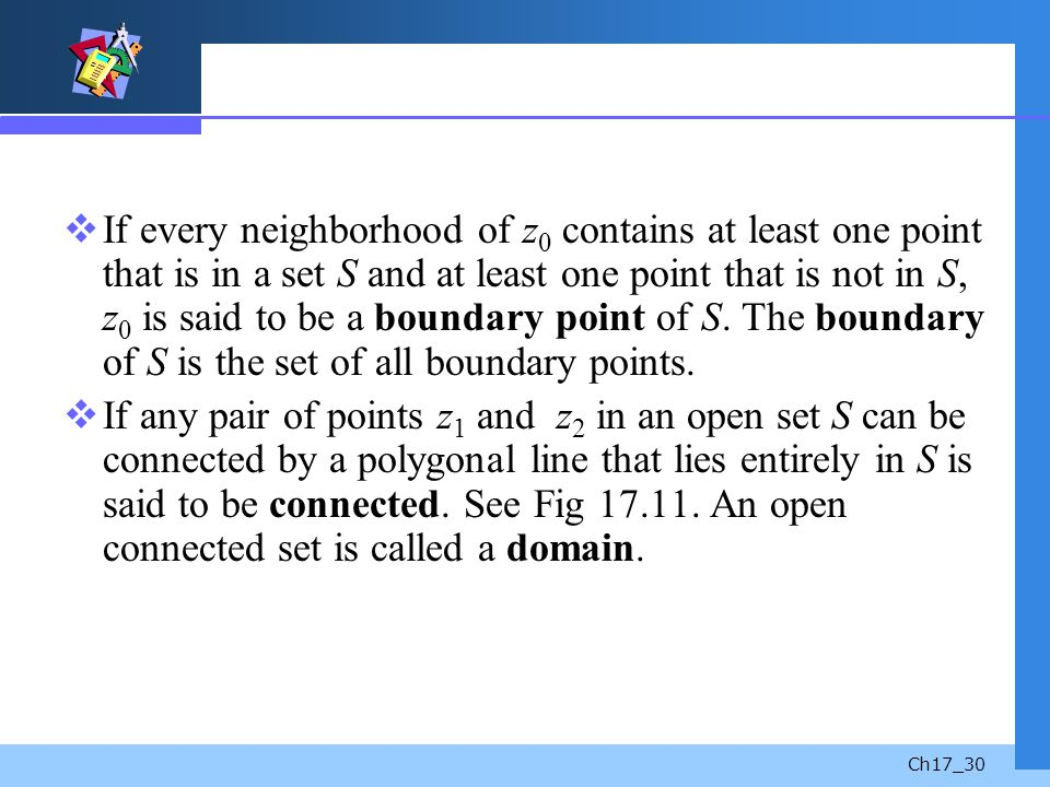 Ch17_30 If every neighborhood of z 0 contains at least one point that is in a set S and at least one point that is not in S, z 0 is said to be a bound