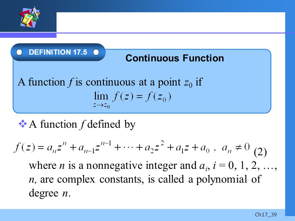 Ch17_39 A function f defined by (2) where n is a nonnegative integer and a i, i = 0, 1, 2, …, n, are complex constants, is called a polynomial of degr