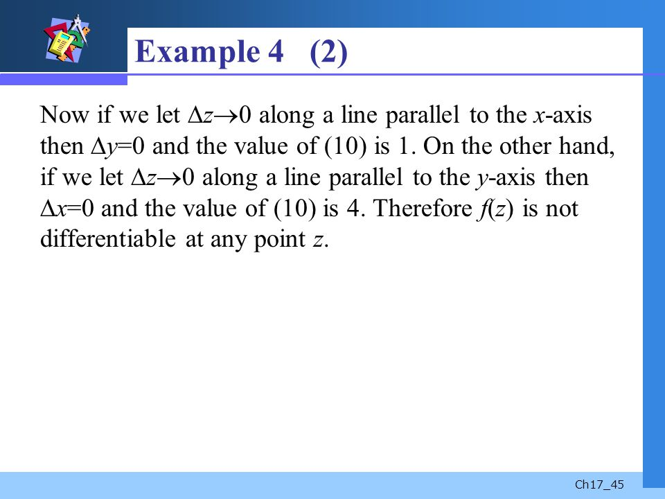 Ch17_45 Example 4 (2) Now if we let z 0 along a line parallel to the x-axis then y=0 and the value of (10) is 1. On the other hand, if we let z 0 alon