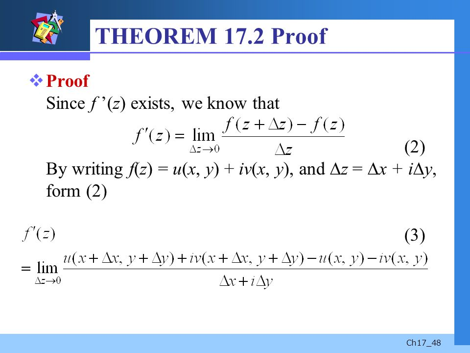 Ch17_48 THEOREM 17.2 Proof Proof Since f (z) exists, we know that (2) By writing f(z) = u(x, y) + iv(x, y), and z = x + i y, form (2) (3)