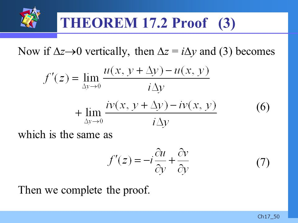 Ch17_50 THEOREM 17.2 Proof (3) Now if z 0 vertically, then z = i y and (3) becomes (6) which is the same as (7) Then we complete the proof.
