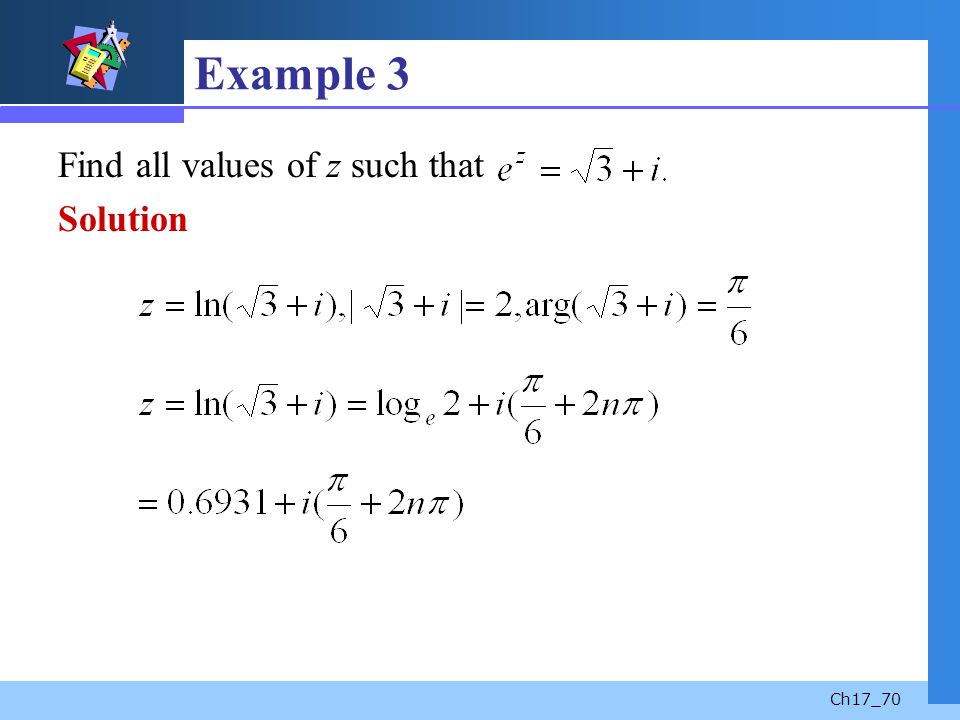 Ch17_70 Example 3 Find all values of z such that Solution