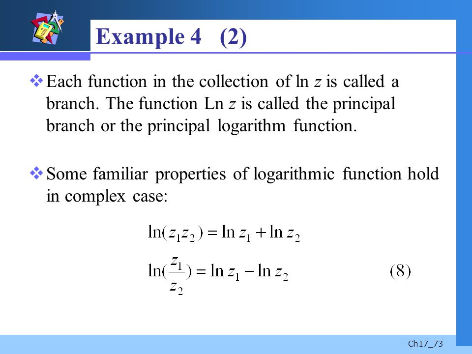Ch17_73 Example 4 (2) Each function in the collection of ln z is called a branch. The function Ln z is called the principal branch or the principal lo
