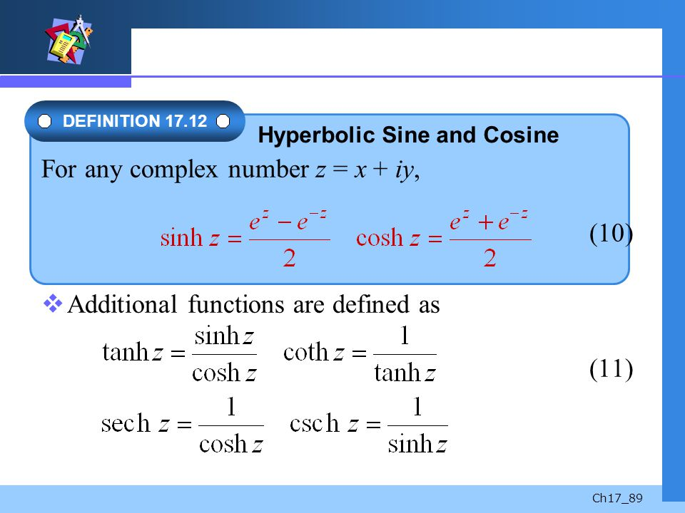 Ch17_89 Additional functions are defined as (11) For any complex number z = x + iy, (10) DEFINITION 17.12 Hyperbolic Sine and Cosine