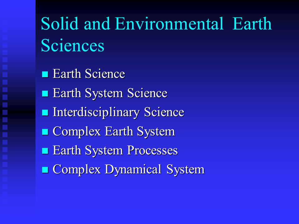 Solid and Environmental Earth Sciences Earth Science Earth Science Earth System Science Earth System Science Interdisciplinary Science Interdisciplinary Science Complex Earth System Complex Earth System Earth System Processes Earth System Processes Complex Dynamical System Complex Dynamical System