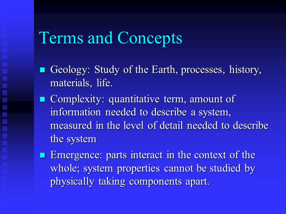 Terms and Concepts Geology: Study of the Earth, processes, history, materials, life.