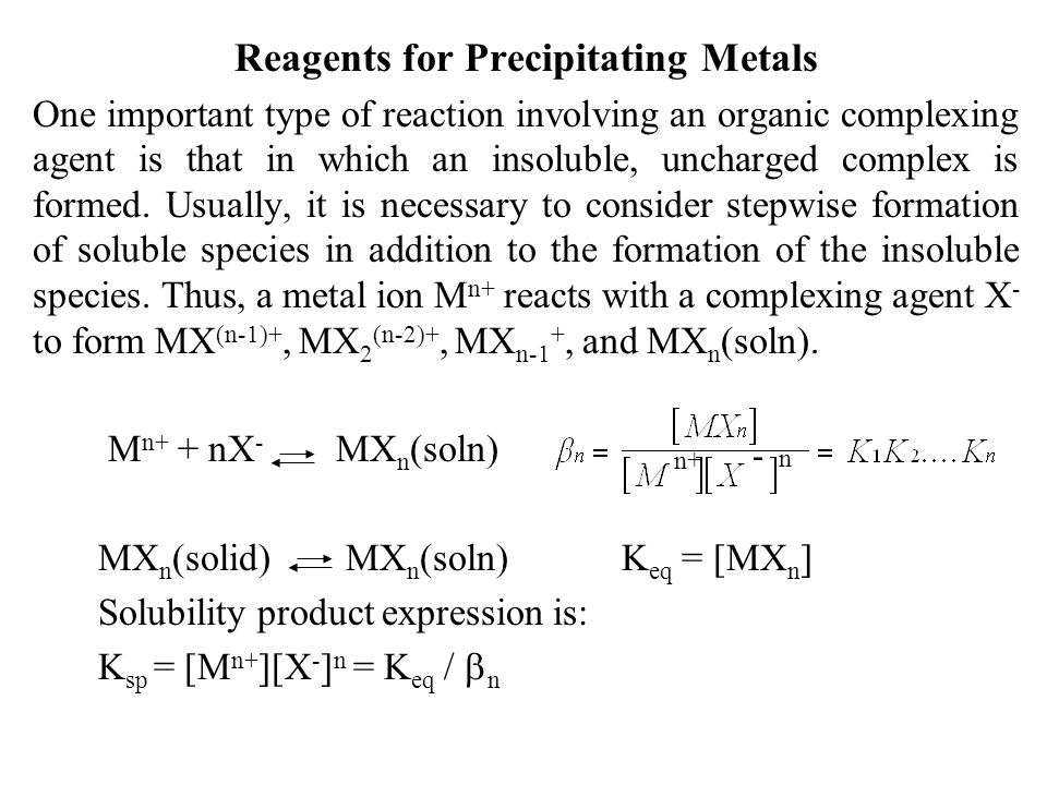 Reagents for Precipitating Metals One important type of reaction involving an organic complexing agent is that in which an insoluble, uncharged comple