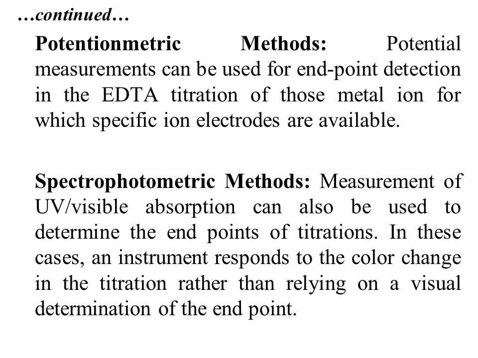 …continued… Potentionmetric Methods: Potential measurements can be used for end-point detection in the EDTA titration of those metal ion for which spe