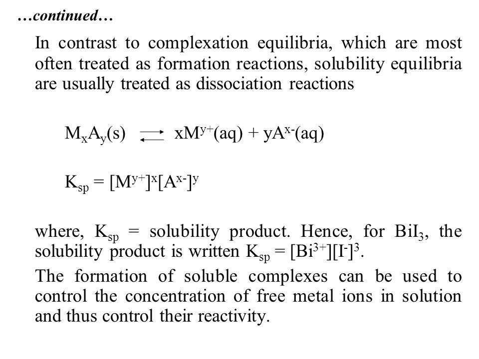 …continued… In contrast to complexation equilibria, which are most often treated as formation reactions, solubility equilibria are usually treated as