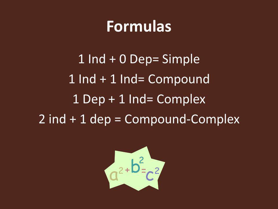 Formulas 1 Ind + 0 Dep= Simple 1 Ind + 1 Ind= Compound 1 Dep + 1 Ind= Complex 2 ind + 1 dep = Compound-Complex