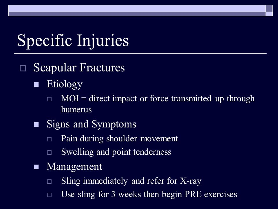 Scapular Fractures Etiology MOI = direct impact or force transmitted up through humerus Signs and Symptoms Pain during shoulder movement Swelling and