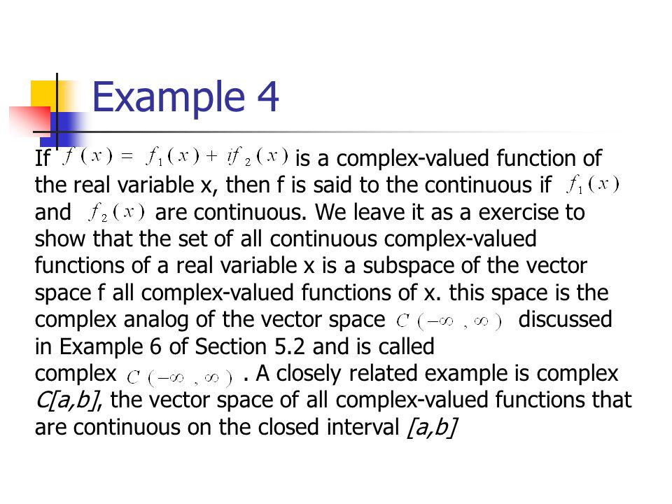 Example 4 If is a complex-valued function of the real variable x, then f is said to the continuous if and are continuous. We leave it as a exercise to